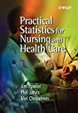 Fowler, Jim: Practical Statistics for Nursing and Health Care: A Modern Introduction