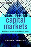 Chisholm, Andrew: An Introduction to Capital Markets: Products, Strategies, Participants