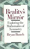 Bunch, Bryan H.: Reality&#39;s Mirror: Exploring the Mathematics of Symmetry