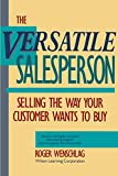 Wenschlag, Roger: The Versatile Salesperson: Selling the Way Your Customer Wants to Buy