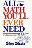 Slavin, Stephen L.: All the Math You'll Ever Need: A Self-Teaching Guide