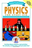 Vancleave, Janice: Janice Vancleave's Physics for Every Kid