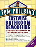 Philbin, Tom: Tom Philbin's Costwise Bathroom Remodeling: A Guide to Renovating or Improving Your Bath