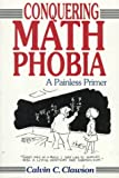 Clawson, Calvin C.: Conquering Math Phobia: A Painless Primer