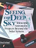 Schaaf, Fred: Seeing the Deep Sky: Telescopic Astronomy Projects Beyond the Solar System