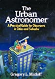 Matloff, Gregory L.: The Urban Astronomer: A Practical Guide for Observers in Cities and Suburbs
