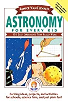 Janice VanCleave's Astronomy for Every Kid:…
