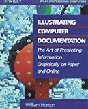 Horton, William: Illustrating Computer Documentation: The Art of Presenting Information Graphically on Paper and Online