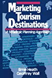 Heath, Ernie: Marketing Tourism Destinations: A Strategic Planning Approach