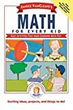 Vancleave, Janice: Janice Vancleave's Math for Every Kid: Easy Activities That Make Learning Math Fun