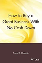 How to Buy a Great Business With No Cash…