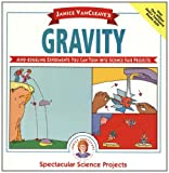 VanCleave, Janice Pratt: Janice Vancleave's Gravity (Spectacular Science Projects)