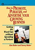 Baker, Sunny: How to Promote, Publicize, and Advertise Your Growing Business: Getting the Word Out Without Spending a Fortune