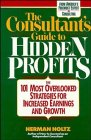 Holtz, Herman: The Consultant&#39;s Guide to Hidden Profits: The 101 Most Overlooked Strategies for Increased Earnings and Growth
