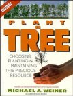 Weiner, Michael: Plant a Tree: Choosing, Planting, and Maintaining This Precious Resource, Revised Edition