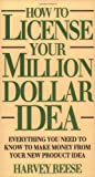 Reese, Harvey: How to License Your Million Dollar Idea: Everything You Need to Know to Make Money from Your New Product Idea