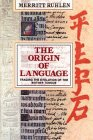 Ruhlen, Merritt: The Origin of Language: Tracing the Evolution of the Mother Tongue