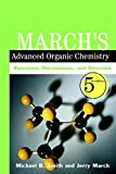 March, Jerry: March's Advanced Organic Chemistry: Reactions, Mechanisms, and Structure