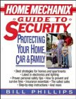 Phillips, Bill: Home Mechanix Guide to Security: Protecting Your Home, Car, & Family