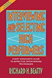 Beatty, Richard H.: Interviewing and Selecting High Performers: Every Manager&#39;s Guide to Effective Interviewing Techniques
