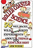 Wiese, Jim: Roller Coaster Science: 50 Wet, Wacky, Wild, Dizzy Experiments About Things Kids Like Best