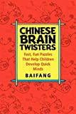 Baifang: Chinese Brain Twisters: Fast, Fun Puzzles That Help Children Develop Quick Minds