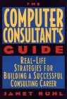 Ruhl, Janet: The Computer Consultant's Guide: Real-Life Strategies for Building a Successful Consulting Career