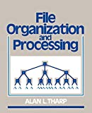 Tharp, Alan L.: File Organization and Processing
