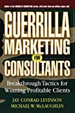 Levinson, Jay Conrad: Guerrilla Marketing For Consultants: Breakthrough Tactics For Winning Profitable Clients