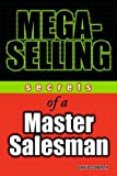 Haynes, Andrew: Mega-Selling: Secrets of a Master Salesman