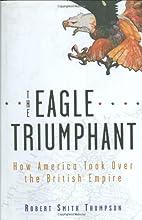 The Eagle Triumphant: How America Took Over…
