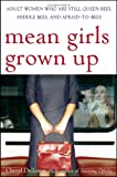 Dellasega, Cheryl: Mean Girls Grown Up: Adult Women Who Are Still Queen Bees, Middle Bees, And Afraid-to-bees