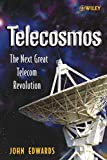 Edwards, John: Telecosmos: The Next Great Telecom Revolution