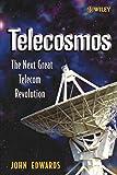 Edwards, John: Telecosmos: The Next Great Telecom Revolution