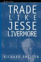 Trade Like Jesse Livermore by Richard…