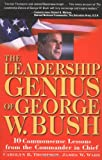 Thompson, Carolyn B.: The Leadership Genius of George W. Bush: 10 Commonsense Lessons from the Commander in Chief
