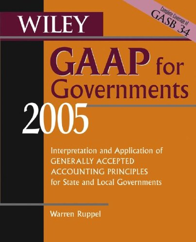 wiley-gaap-for-governments-2005-interpretation-and-application-of-generally-accepted-accounting-principles-for-state-and-local-governments