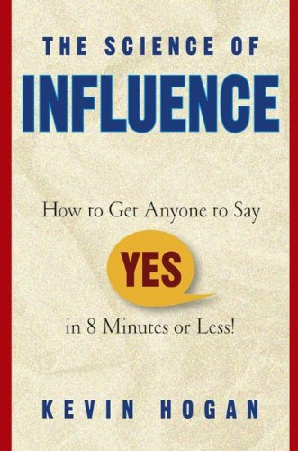 the-science-of-influence-how-to-get-anyone-to-say-yes-in-8-minutes-or-less