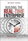 Hugos, Michael H.: Building The Real-Time Enterprise: An Executive Briefing
