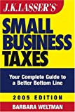 Weltman, Barbara: JK Lasser's Small Business Taxes: Your Complete Guide to a Better Bottom Line, 2005 Edition
