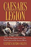 Dando-Collins, Stephen: Caesar's Legion: The Epic Saga Of Julius Caesar's Elite Tenth Legion And The Armies Of Rome