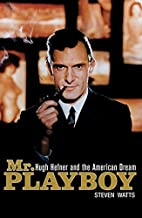 Mr Playboy: Hugh Hefner and the American…