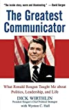 Hall, Wynton C.: The Greatest Communicator: What Ronald Reagan Taught Me about Politics, Leadership, and Life