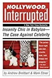 Ebner, Mark C.: Hollywood, Interrupted: Insanity Chic In Babylon - The Case Against Celebrity