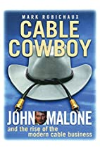 Cable Cowboy: John Malone and the Rise of…