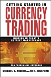 Archer, Michael: Getting Started in Currency Trading: Winning in Today&#39;s Hottest Marketplace