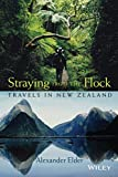 Elder, Alexander: Straying From The Flock: Travels In New Zealand