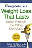 Rippe, James M.: Weight Watchers Weight Loss That Lasts: Break Through the 10 Big Diet Myths