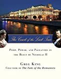 King, Greg: The Court of the Last Tsar: Pomp, Power And Pageantry in the Reign of Nicholas II