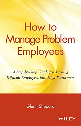 how-to-manage-problem-employees-a-step-by-step-guide-for-turning-difficult-employees-into-high-performers